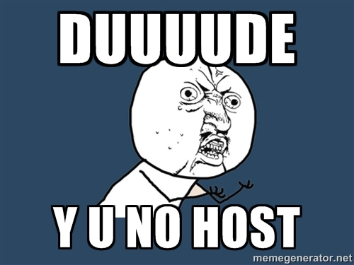 dude y u no host